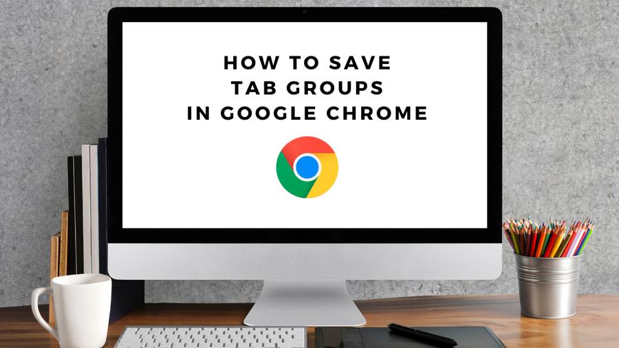 save tab groups google chrome