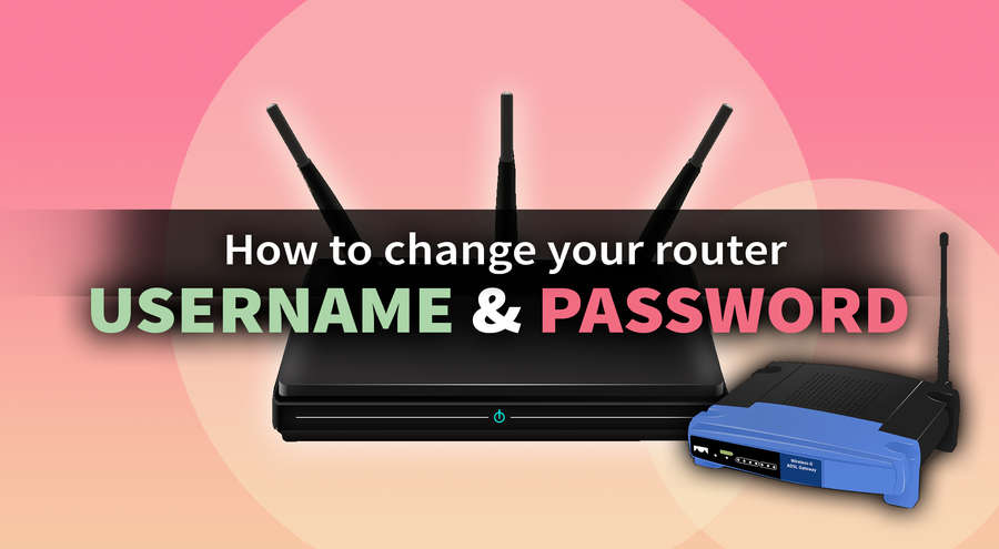 Change router username and password