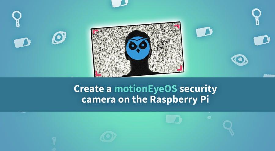 How to Build a DIY Raspberry Pi Security Camera