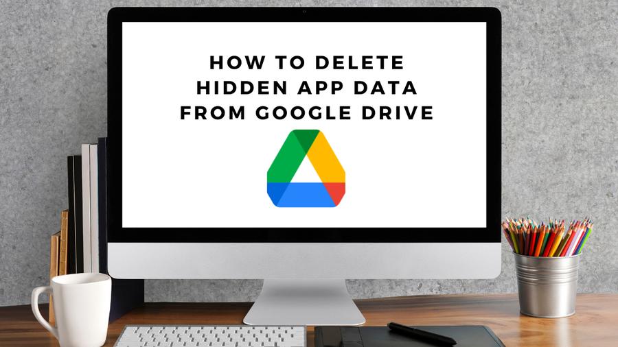 google drive remove hidden app data